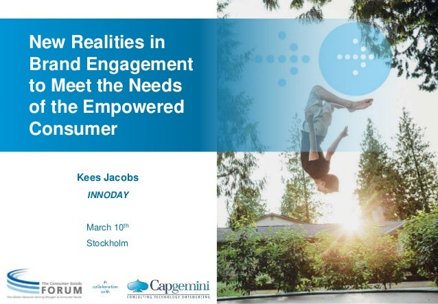 In collaboration with New Realities in Brand Engagement to Meet the Needs of the Empowered Consumer Kees Jacobs INNODAY Ma...