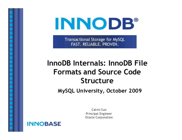 Transactional Storage for MySQL FAST. RELIABLE. PROVEN. InnoDB Internals: InnoDB File Formats and Source Code Structure My...