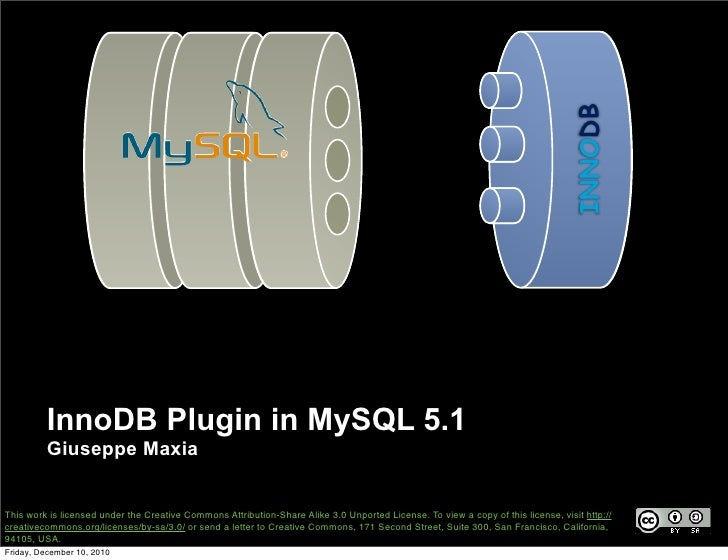 INNODB         InnoDB Plugin in MySQL 5.1         Giuseppe MaxiaThis work is licensed under the Creative Commons Attributi...