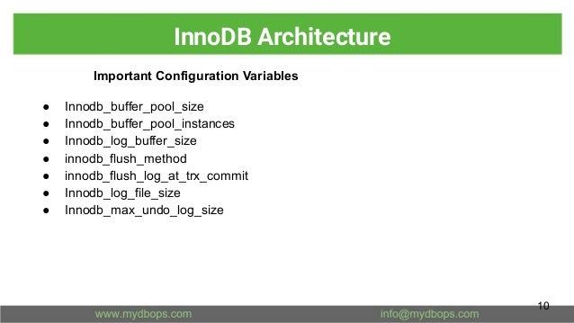 InnoDB Architecture Important Configuration Variables ● Innodb_buffer_pool_size ● Innodb_buffer_pool_instances ● Innodb_lo...