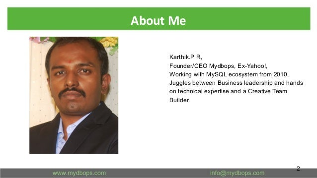 About Me 2 Karthik.P R, Founder/CEO Mydbops, Ex-Yahoo!, Working with MySQL ecosystem from 2010, Juggles between Business l...