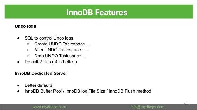 InnoDB Features Undo logs ● SQL to control Undo logs ○ Create UNDO Tablespace … ○ Alter UNDO Tablespace …. ○ Drop UNDO Tab...