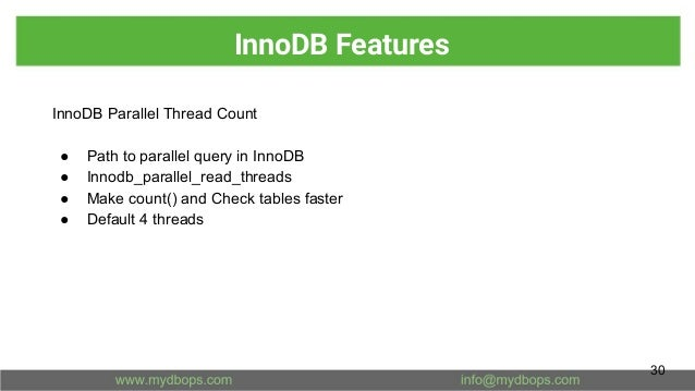 InnoDB Features InnoDB Parallel Thread Count ● Path to parallel query in InnoDB ● Innodb_parallel_read_threads ● Make coun...