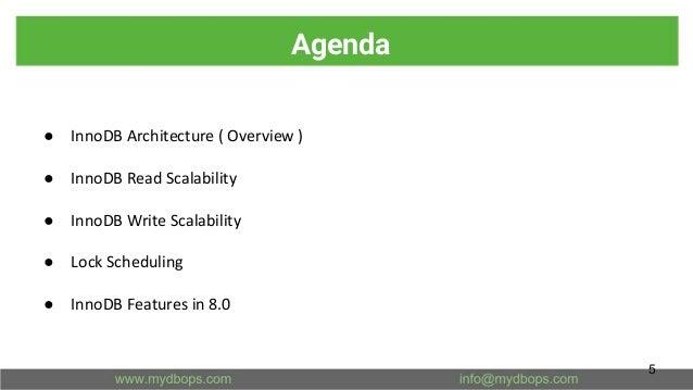 Agenda ● InnoDB Architecture ( Overview ) ● InnoDB Read Scalability ● InnoDB Write Scalability ● Lock Scheduling ● InnoDB ...