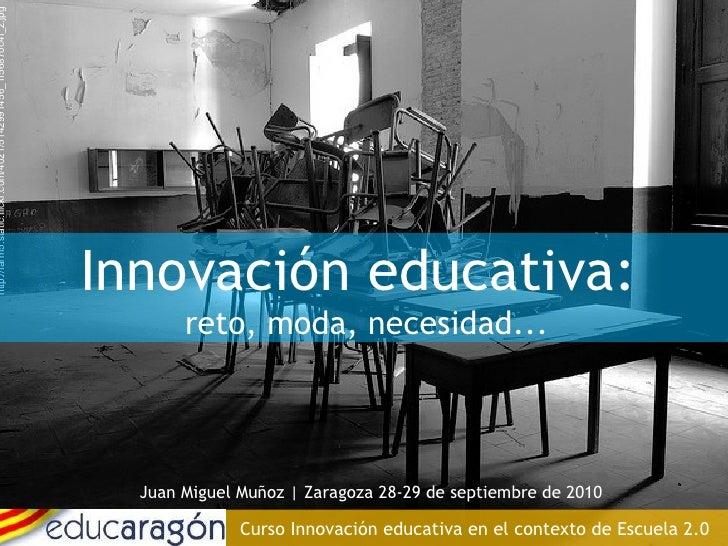 Juan Miguel Muñoz | Zaragoza 28-29 de septiembre de 2010 Curso Innovación educativa en el contexto de Escuela 2.0 http://f...
