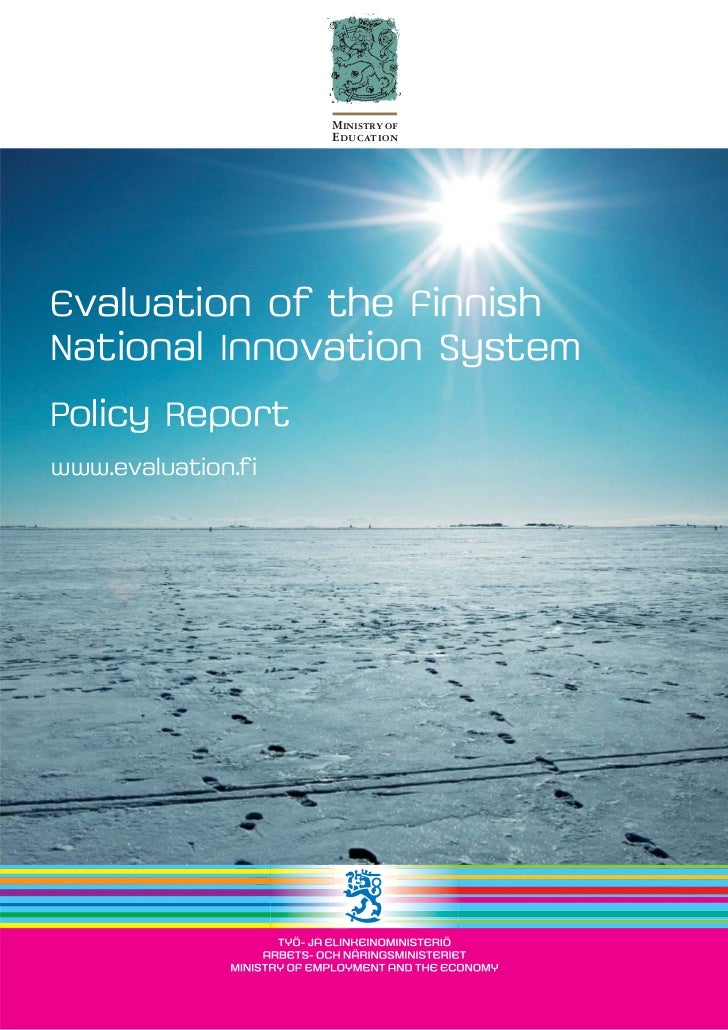 Ministry of                     EducationEvaluation of the FinnishNational Innovation SystemPolicy Reportwww.evaluation.f i