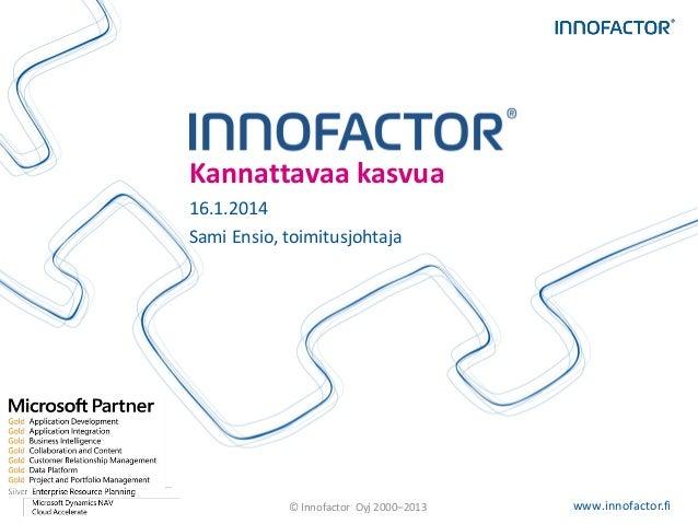 Kannattavaa kasvua 16.1.2014 Sami Ensio, toimitusjohtaja  © Innofactor Oyj 2000–2013  www.innofactor.fi 1