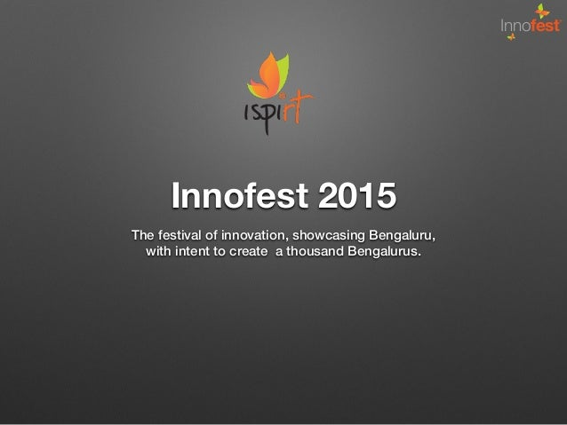 Innofest Innofest 2015 The festival of innovation, showcasing Bengaluru, with intent to create a thousand Bengalurus.