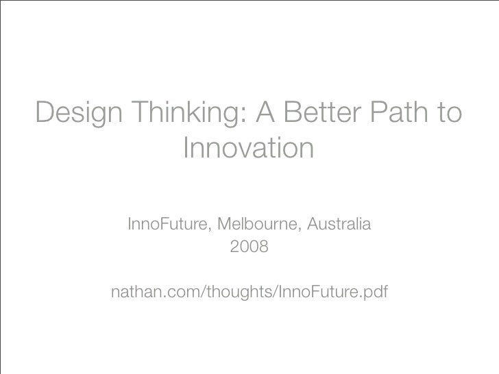 Design Thinking: A Better Path to            Innovation         InnoFuture, Melbourne, Australia                     2008 ...