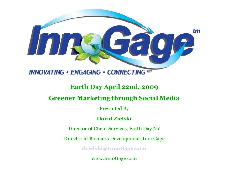 Earth Day April 22nd, 2009 Greener Marketing through Social Media Presented By David Zielski Director of Client Services, ...