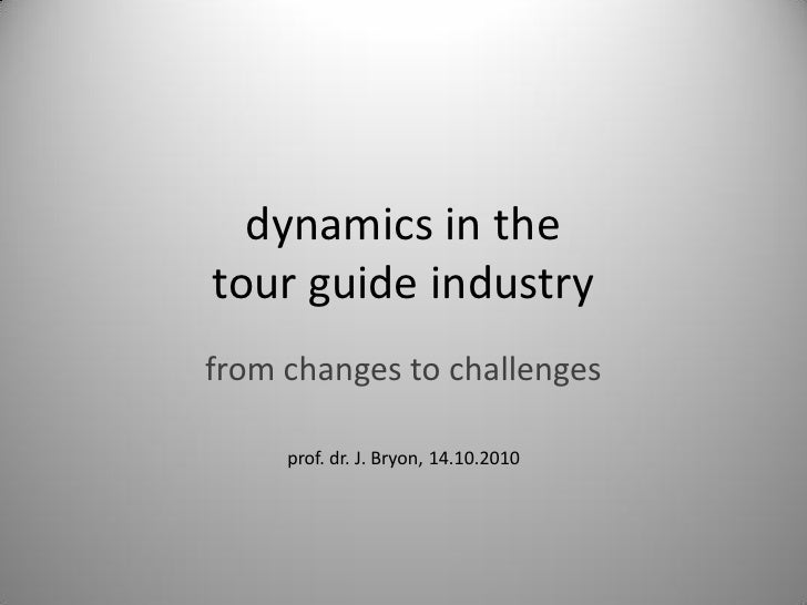 dynamics in the tour guide industry from changes to challenges       prof. dr. J. Bryon, 14.10.2010
