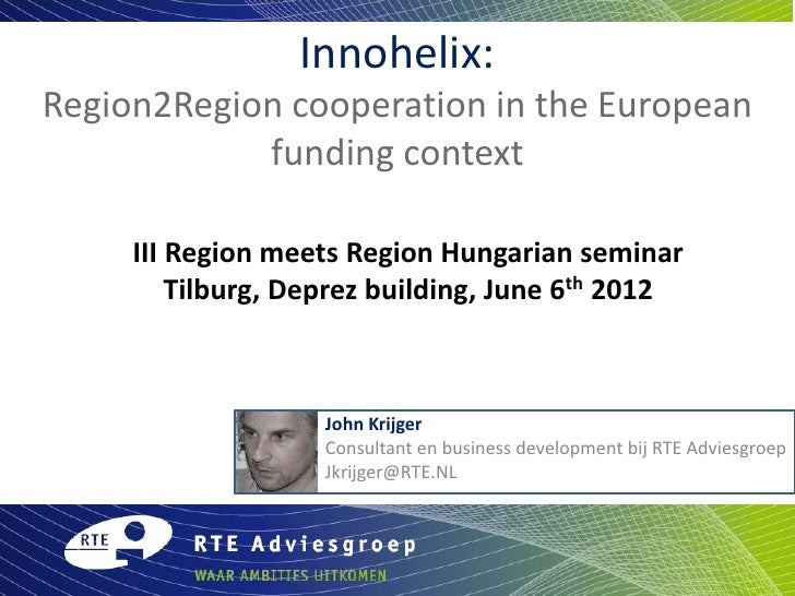 Innohelix:Region2Region cooperation in the European            funding context     III Region meets Region Hungarian semin...