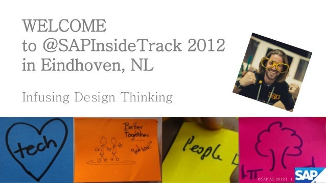 WELCOMEto @SAPInsideTrack 2012in Eindhoven, NLInfusing Design Thinking                           ©SAP AG 2012 | 1