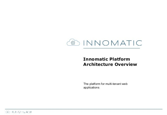 Innomatic Platform Architecture Overview  The platform for multi-tenant web applications