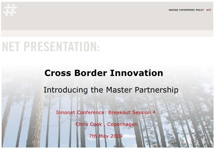 Cross Border Innovation Introducing the Master Partnership Innonet Conference: Breakout Session 4  Chris Cook , Copenhagen...
