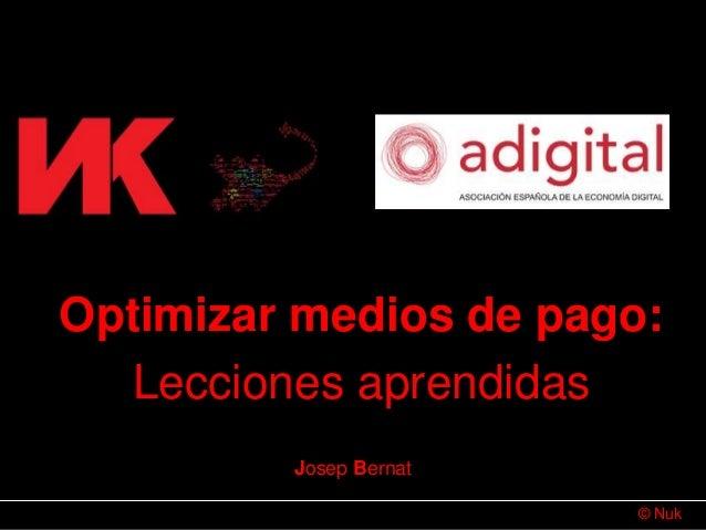 © Nuk Josep Bernat Optimizar medios de pago: Lecciones aprendidas