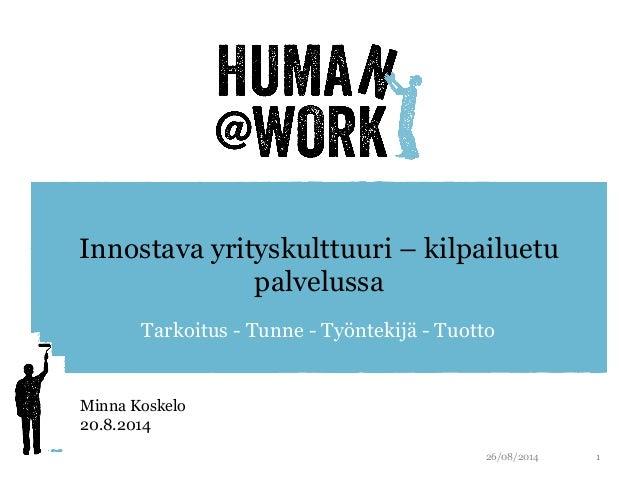 Innostava yrityskulttuuri – kilpailuetu  palvelussa  Tarkoitus - Tunne - Työntekijä - Tuotto  26/08/2014 1  Minna Koskelo ...