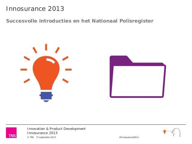 Innovation & Product Development Innosurance 2013 © TNS 17 september 2013 #Innosurance2013 Innosurance 2013 Succesvolle in...