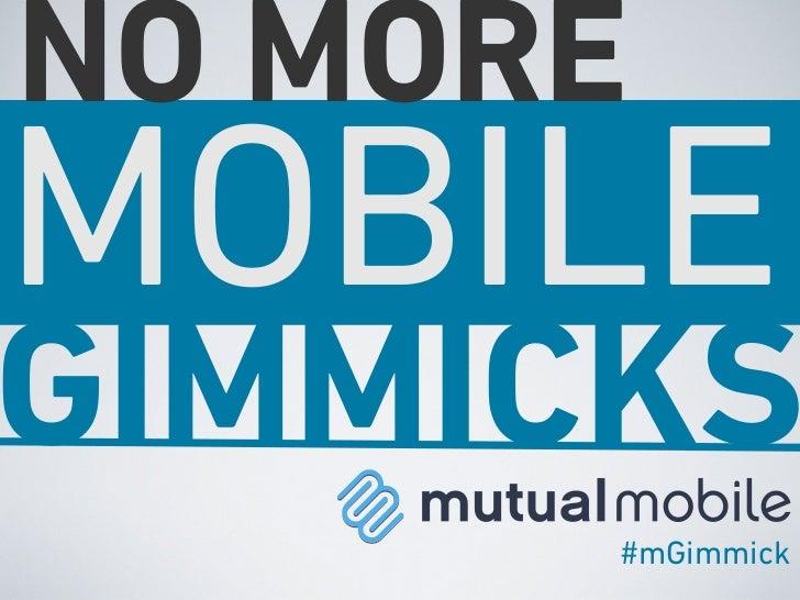 NO MOREMOBILEGIMMICKS      #mGimmick