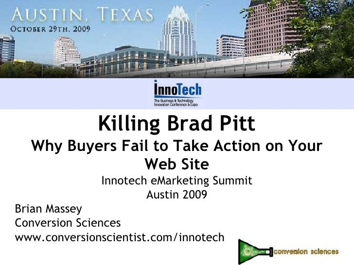 Killing Brad PittWhy Buyers Fail to Take Action on Your Web Site<br />InnotecheMarketing Summit Austin 2009<br />Brian Mas...