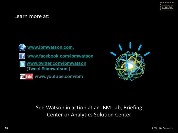 Learn more at:          www.ibmwatson.com.          www.facebook.com/ibmwatson.         www.twitter.com/ibmwatson         ...