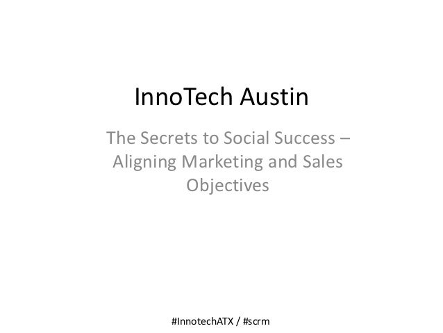 InnoTech AustinThe Secrets to Social Success – Aligning Marketing and Sales          Objectives        #InnotechATX / #scrm