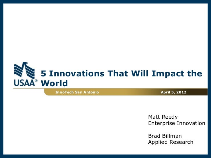 5 Innovations That Will Impact theWorld   InnoTech San Antonio       April 5, 2012                          Matt Reedy    ...