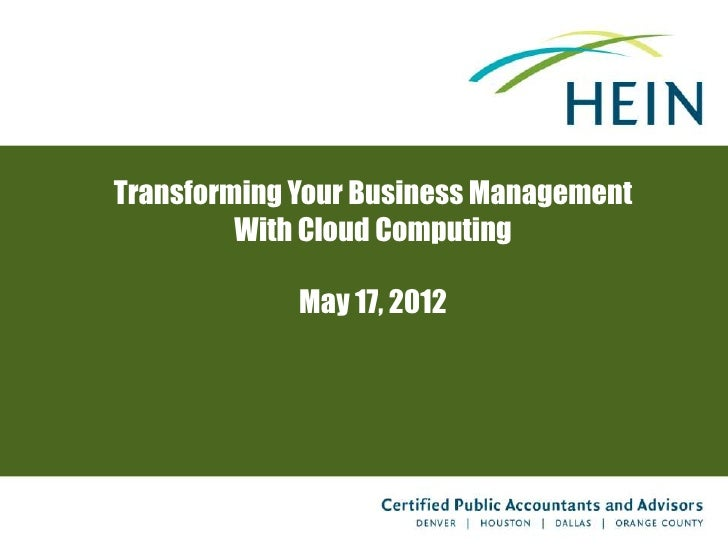 Transforming Your Business Management         With Cloud Computing             May 17, 2012