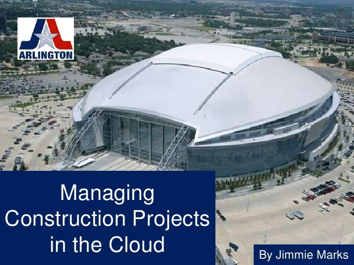 ManagingConstruction Projects   in the Cloud         By Jimmie Marks