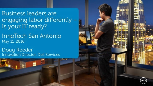 1 Services Business leaders are engaging labor differently – Is your IT ready? InnoTech San Antonio May 11, 2016 Doug Reed...