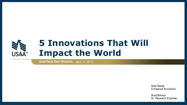 5 Innovations That WillImpact the WorldInnoTech San Antonio, April 17, 2013Matt ReedyEnterprise InnovationBrad BillmanSr. ...