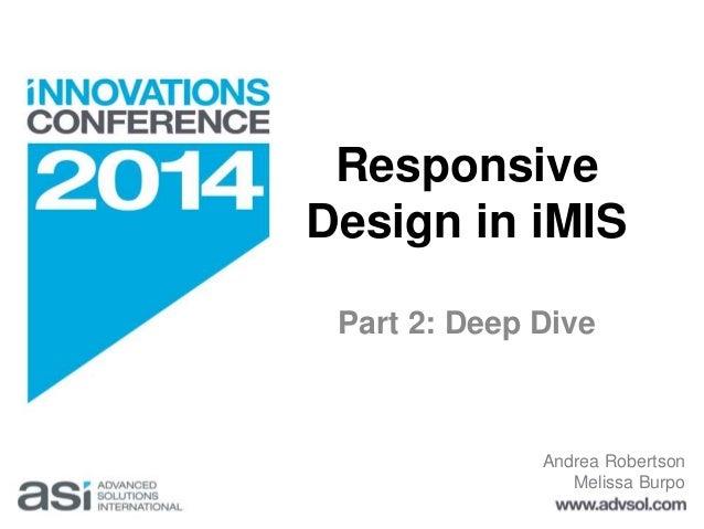 Responsive  Design in iMIS  Part 2: Deep Dive  Andrea Robertson  Melissa Burpo