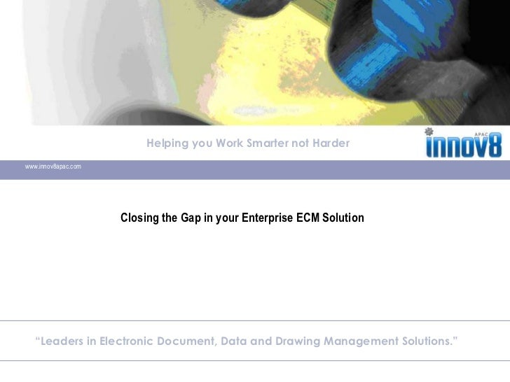 Helping you Work Smarter not Harder<br />www.innov8apac.com<br />Closing the Gap in your Enterprise ECM Solution<br />