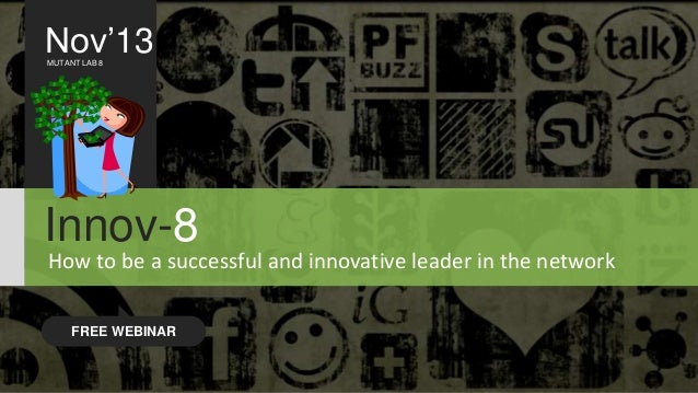 Nov'13 MUTANT LAB 8  Innov-8 How to be a successful and innovative leader in the network FREE WEBINAR