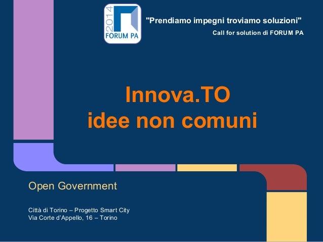 """""""Prendiamo impegni troviamo soluzioni"""" Call for solution di FORUM PA Innova.TO idee non comuni Open Government Città di To..."""