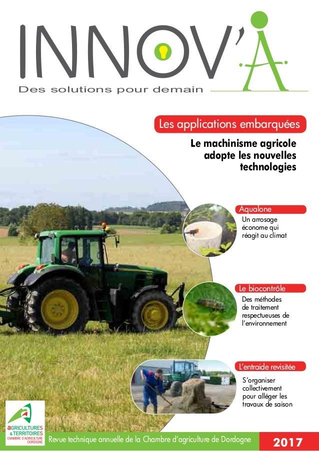 Des solutions pour demain 2017 Le machinisme agricole adopte les nouvelles technologies Des méthodes de traitement respect...