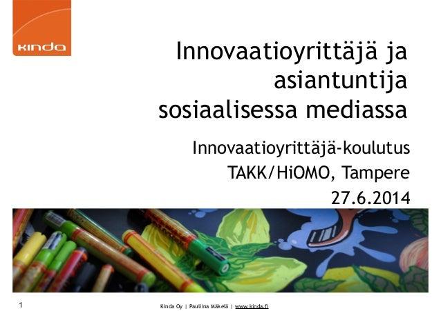 Kinda Oy   Pauliina Mäkelä   www.kinda.fi Innovaatioyrittäjä ja asiantuntija sosiaalisessa mediassa Innovaatioyrittäjä-kou...