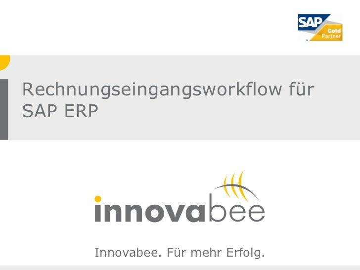 Rechnungseingangsworkflow fürSAP ERP       Innovabee. Für mehr Erfolg.