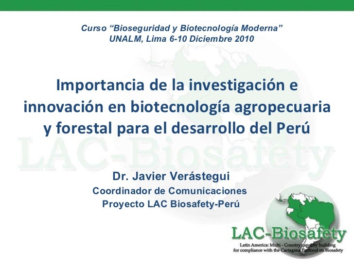 Importancia de la investigación e innovación en biotecnología agropecuaria y forestal para el desarrollo del Perú Dr. Javi...