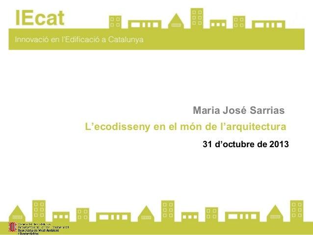 Maria José Sarrias L'ecodisseny en el món de l'arquitectura 31 d'octubre de 2013