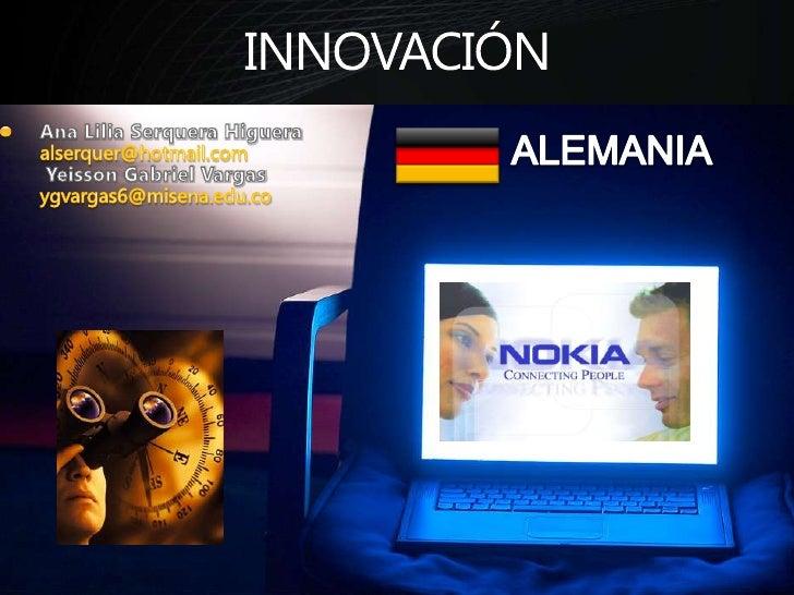 INNOVACIÓN<br />Ana Lilia Serquera Higueraalserquer@hotmail.com Yeisson Gabriel Vargasygvargas6@misena.edu.co<br />ALEMANI...