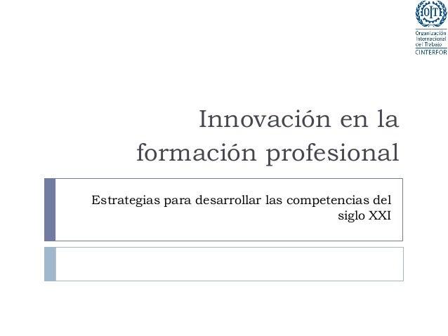 Estrategias para desarrollar las competencias del siglo XXI Innovación en la formación profesional
