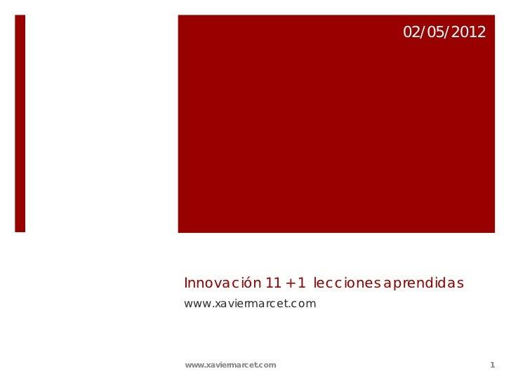 02/05/2012Innovación 11 + 1 lecciones aprendidaswww.xaviermarcet.comwww.xaviermarcet.com                      1