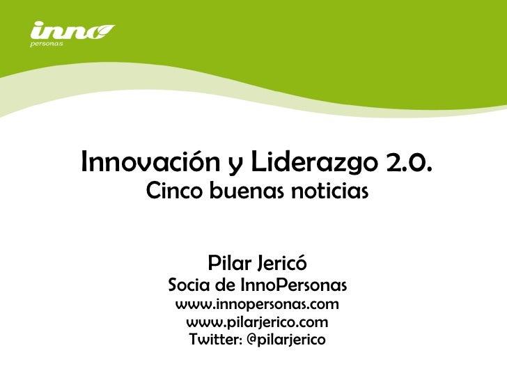 Innovación y Liderazgo 2.0.     Cinco buenas noticias                                  27 de Agosto, 2008            Pilar...