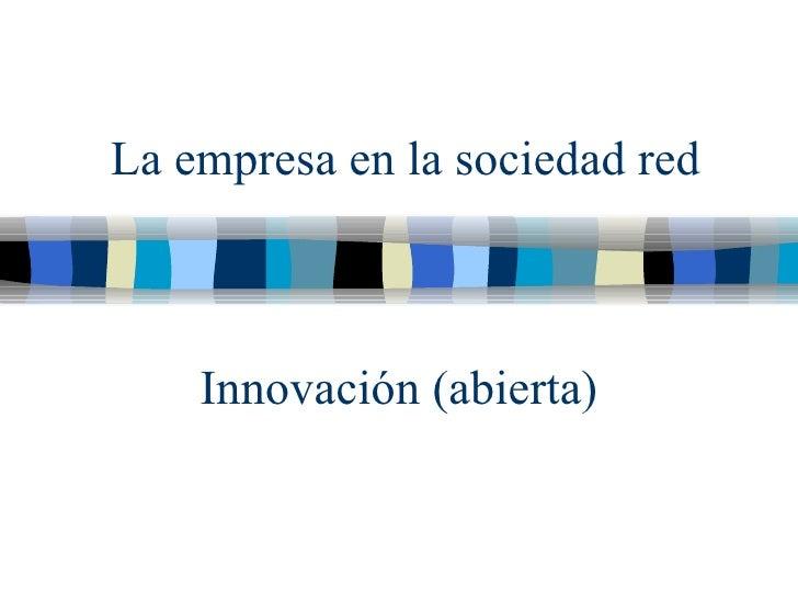 Innovaci ón (abierta) La empresa en la sociedad red