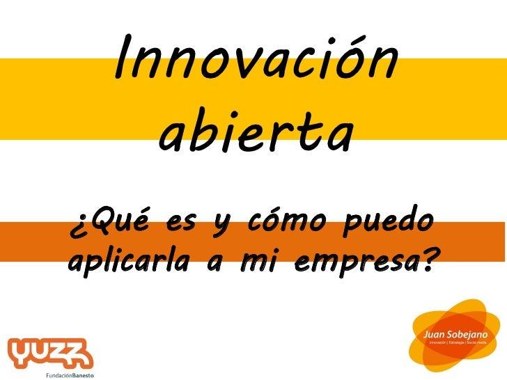 Innovación    abierta¿Qué es y cómo puedoaplicarla a mi empresa?