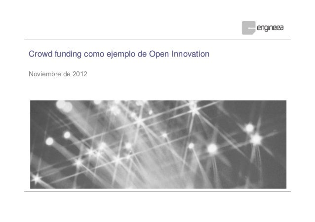 Crowd funding como ejemplo de Open InnovationNoviembre de 2012Confidential