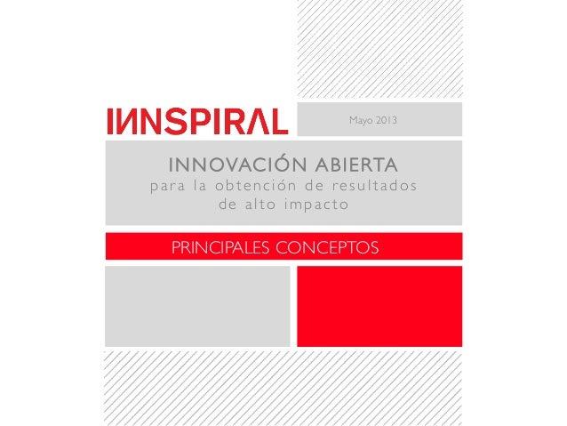 Mayo 2013INNOVACIÓN ABIERTApar a la obtención de resultados de alto impactoPRINCIPALES CONCEPTOS