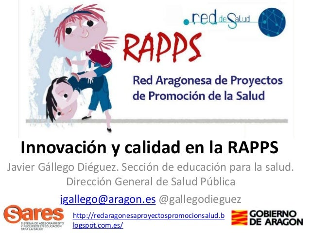 Innovación y calidad en la RAPPS Javier Gállego Diéguez. Sección de educación para la salud. Dirección General de Salud Pú...