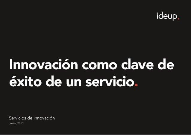 Innovación como clave deéxito de un servicio.Junio, 2013Servicios de innovación